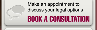 Make an appointment to discuss your legal options. Book a Consultation